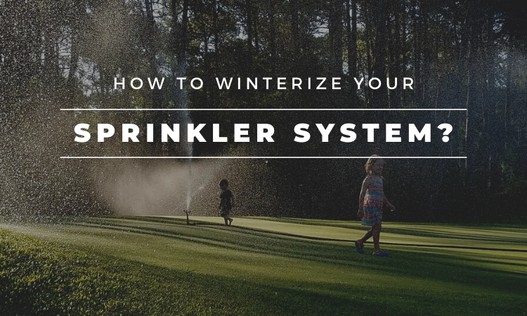 How to Winterize Your Sprinkler System?